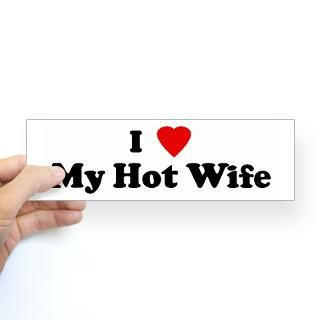 Love My Hot Wife Stickers  Car Bumper Stickers, Decals
