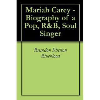 Mariah Carey   Biography of a Pop, R&B, Soul Singer eBook Brandon