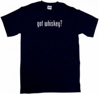 Got Whiskey? Mens Tee Shirt in 12 colors Small thru 6XL